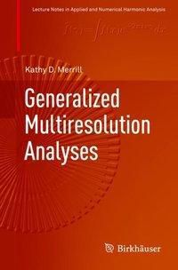 Generalized Multiresolution Analyses, Kathy D. Merrill