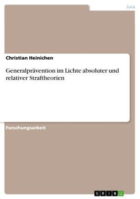 Generalprävention im Lichte absoluter und relativer Straftheorien, Christian Heinichen