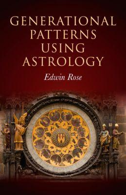 Generational Patterns Using Astrology, Edwin Rose