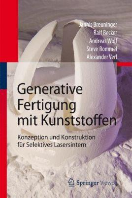 Generative Fertigung mit Kunststoffen, Jannis Breuninger, Ralf Becker, Andreas Wolf, Steve Rommel, Alexander Verl