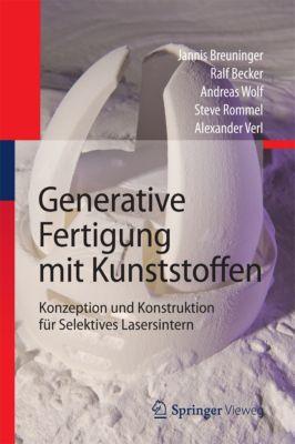 Generative Fertigung mit Kunststoffen, Ralf Becker, Alexander Verl, Andreas Wolf, Jannis Breuninger, Steve Rommel