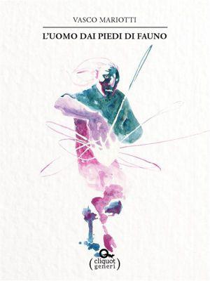 Generi: L'uomo dai piedi di fauno, Vasco Mariotti