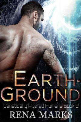 Genetically Altered Humans: Earth-Ground (Genetically Altered Humans, #2), Rena Marks