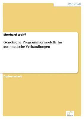 Genetische Programmiermodelle für automatische Verhandlungen, Eberhard Wolff
