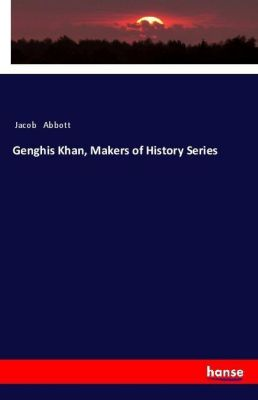 Genghis Khan, Makers of History Series, Jacob Abbott