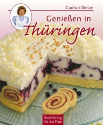 Genießen in Thüringen - Gudrun Dietze |