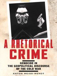 Genocide, Political Violence, Human Rights: A Rhetorical Crime, Anton Weiss-Wendt