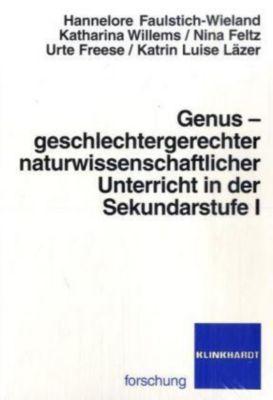 Genus - geschlechtergerechter naturwissenschaftlicher Unterricht in der Sekundarstufe I, Hannelore Faulstich-Wieland, Katharina Willems, Nina Feltz