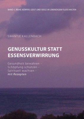 Genusskultur statt Essensverwirrung - Swantje Kallenbach  