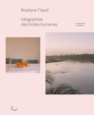 Géographies des Limites Humaines - Roselyne Titaud |