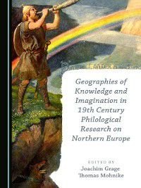 Geographies of Knowledge and Imagination in 19th Century Philological Research on Northern Europe