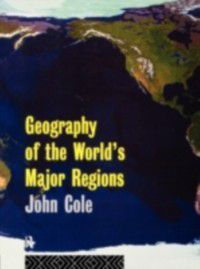 Geography of the World's Major Regions, John Cole