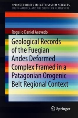Geological Records of the Fuegian Andes Deformed Complex Framed in a Patagonian Orogenic Belt Regional Context, Rogelio Daniel Acevedo