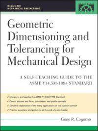 Geometric Dimensioning and Tolerancing for Mechanical Design, Gene Cogorno