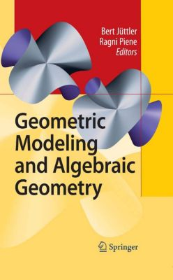 Geometric Modeling and Algebraic Geometry