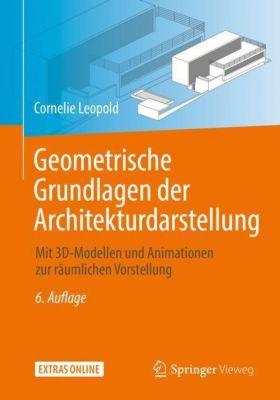 Geometrische Grundlagen der Architekturdarstellung - Cornelie Leopold |