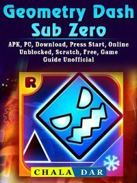Geometry Dash Sub Zero, APK, PC, Download, Press Start, Online, Unblocked, Scratch, Free, Game Guide Unofficial, Chala Dar