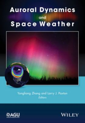 Geophysical Monograph Series: Auroral Dynamics and Space Weather, Yongliang Zhang, Larry J. Paxton