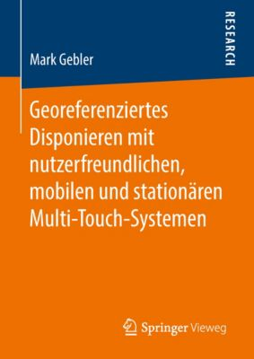 Georeferenziertes Disponieren mit nutzerfreundlichen, mobilen und stationären Multi-Touch-Systemen, Mark Gebler