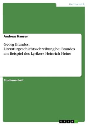 Georg Brandes: Literaturgeschichtsschreibung bei Brandes am Beispiel des Lyrikers Heinrich Heine, Andreas Hansen