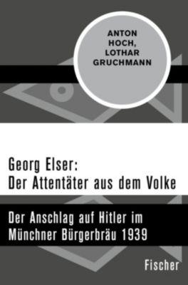 Georg Elser: Der Attentäter aus dem Volke, Lothar Gruchmann, Anton Hoch