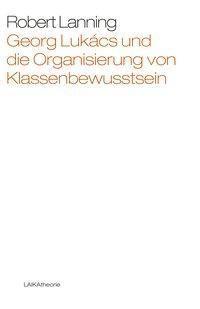 Georg Lukács und die Organisierung von Klassenbewusstsein, Robert Lanning