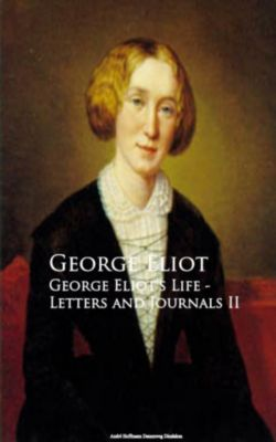 George Eliot's Life - Letters and Journals II, George Eliot