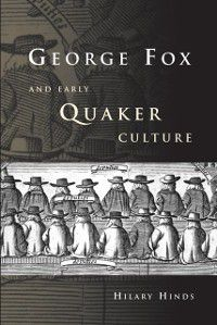 George Fox and Early Quaker Culture, Hilary Hinds