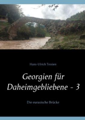 Georgien für Daheimgebliebene - 3, Hans-Ulrich Trosien