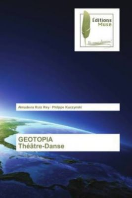 GEOTOPIA Théâtre-Danse, Almudena Ruiz Rey, Philppe Kuczynski