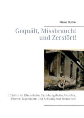 Gequält, Missbraucht und Zerstört!, Heinz Duthel
