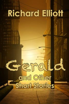 Gerald and Other Short Stories, Richard Elliott