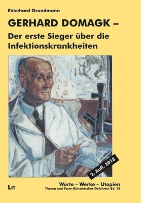 Gerhard Domagk - der erste Sieger über die Infektionskrankheiten, Ekkehard Grundmann