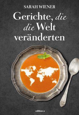 Gerichte, die die Welt veränderten - Sarah Wiener  