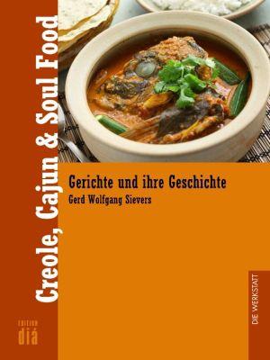 Gerichte und ihre Geschichte - Edition dià im Verlag Die Werkstatt: Creole, Cajun & Soul Food, Gerd Wolfgang Sievers