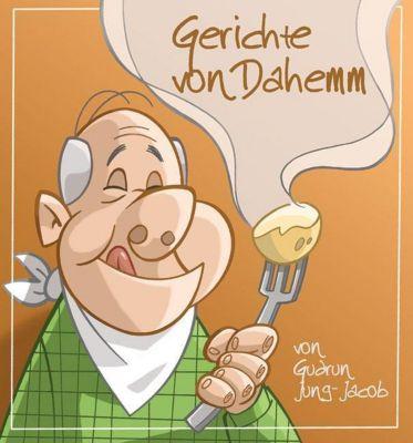 Gerichte von dahemm - Gudrun Jung-Jacob |
