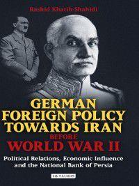 German Foreign Policy Towards Iran Before World War II, Rashid Khatib-Shahidi