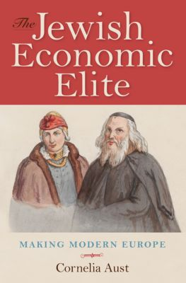 German Jewish Cultures: The Jewish Economic Elite, Cornelia Aust