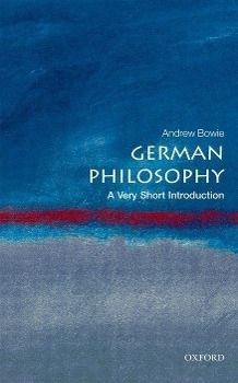 German Philosophy: A Very Short Introduction, Andrew Bowie