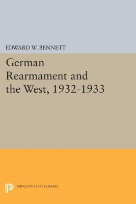 German Rearmament and the West, 1932-1933, Edward W. Bennett