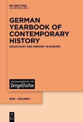 German Yearbook of Contemporary History: Vol.1 Holocaust and Memory in Europe