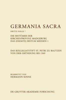 Germania Sacra, Dritte Folge: Bd.7 Die Bistümer der Kirchenprovinz Magdeburg. Das (exemte) Bistum Meißen. Das Kollegiatstift St. Petri zu Bautzen von der G, Hermann Kinne