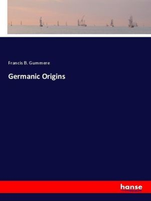 Germanic Origins, Francis B. Gummere