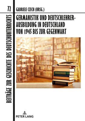 Germanistik und Deutschlehrerausbildung in Deutschland von 1945 bis zur Gegenwart