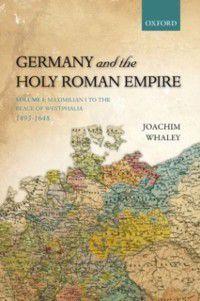 Germany and the Holy Roman Empire Volume I, Joachim Whaley