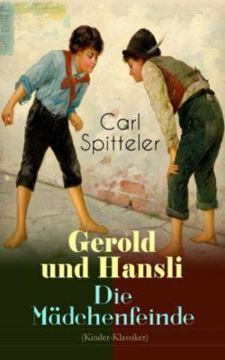 Gerold und Hansli - Die Mädchenfeinde (Kinder-Klassiker), Carl Spitteler