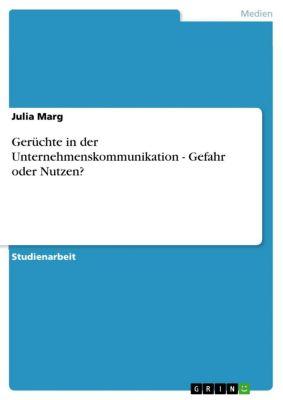 Gerüchte in der Unternehmenskommunikation - Gefahr oder Nutzen?, Julia Marg