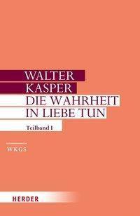 Gesammelte Schriften: .17/1 Die Wahrheit in Liebe tun, Walter Kasper