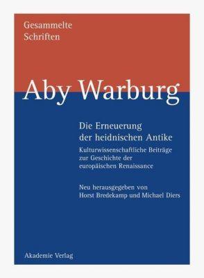 Gesammelte Schriften: Bd.1/1-2 Die Erneuerung der heidnischen Antike, 2 Bde., Aby Warburg
