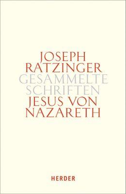 Gesammelte Schriften: Bd.6/1 Jesus von Nazareth, Joseph Ratzinger